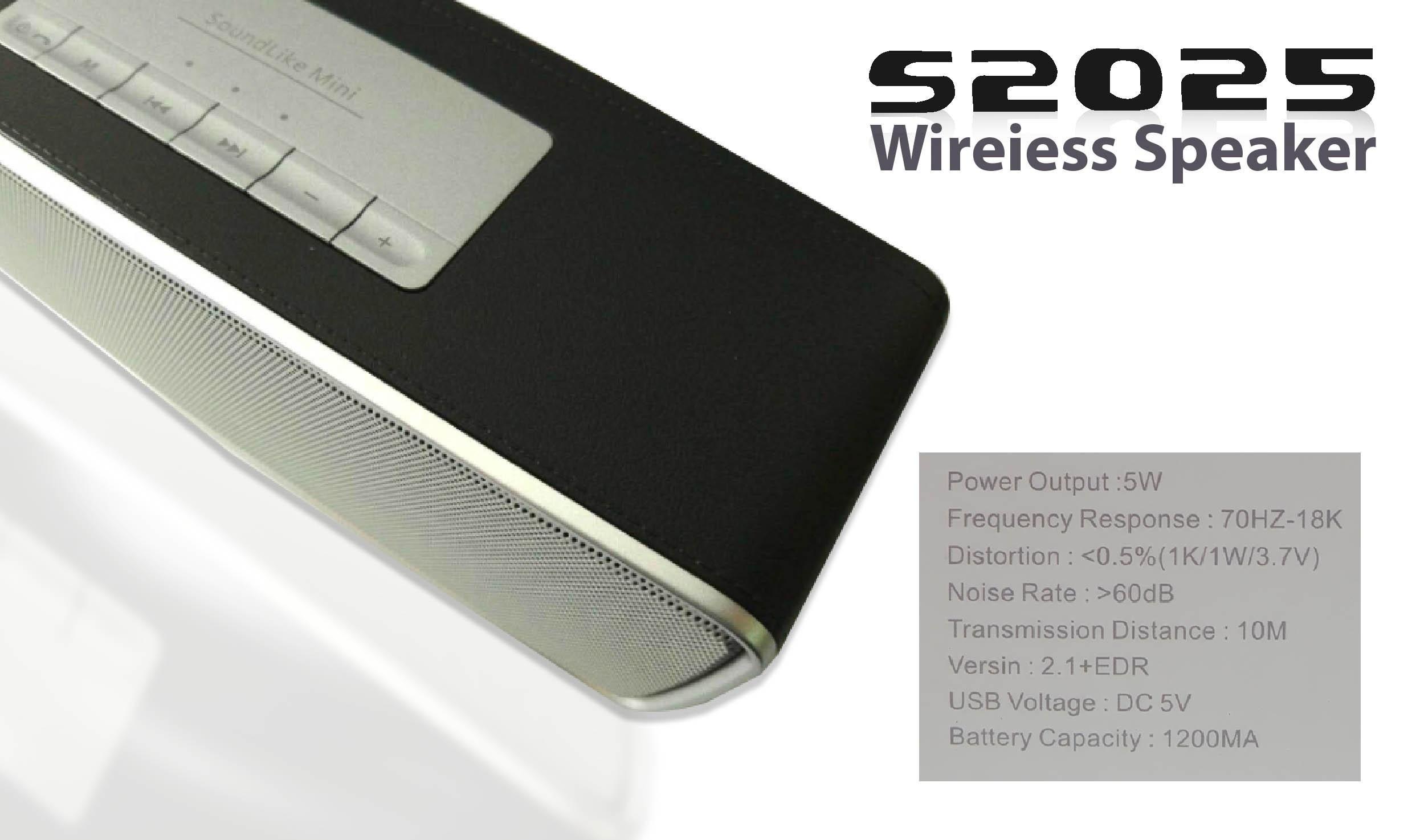 ลำโพง S2025 เป็น Bluetooth Speaker ที่มีดีไซน์หรูหรา พร้อมกับคุณภาพเสียงที่ดีในราคาเบา ๆ ตัวเครื่อวหุ้มด้วยหนัง มีให้เลือกหลายสี รับรองได้ว่าเห็นแล้วประทับใจ และมีรูปร่างที่โค้งมน ให้เสียงที่ละเอียดจับใจ ใครฟังแล้วต้องหลงในมนต์เสนห์ของเสียงคมชัด S2025 ถูกพัฒนาต่อยอดมาจาก รุ่น S815 อันโด่งดัง แต่ด้วยขนาดที่ใหญ่กว่าและให้เสียงเบสที่หนักแน่นกว่า